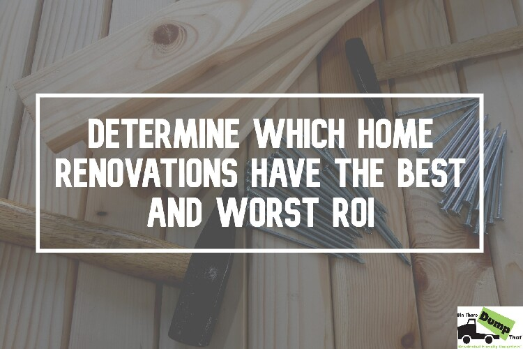 Determine Which Home Renovations Have The Best And Worst Roi