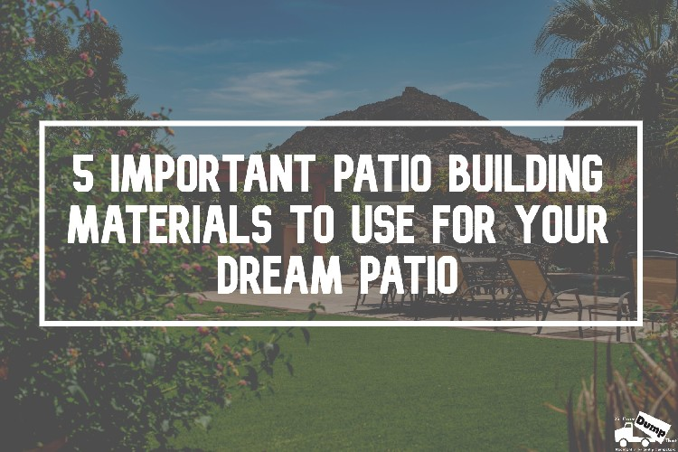 Important Patio Building Materials to Use