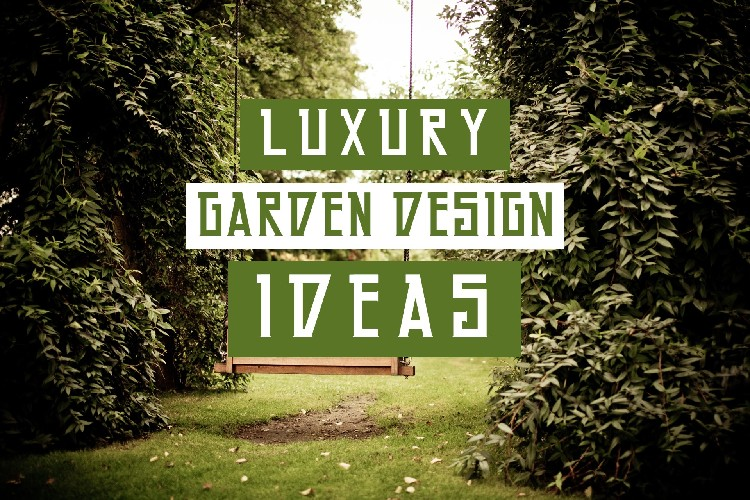 Luxury Garden Design Ideas