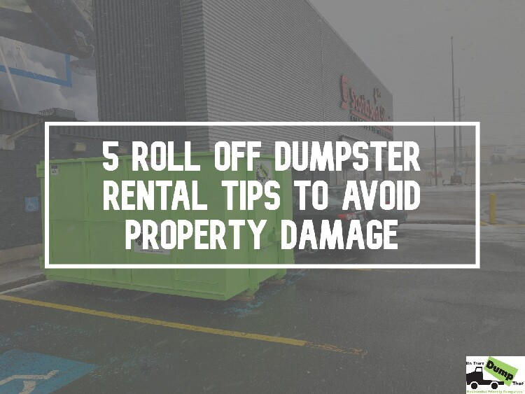 Dumpster Rental Tips To Avoid Property Damage