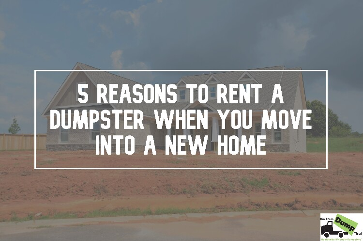 Rent A Dumpster When You Move Into A New Home