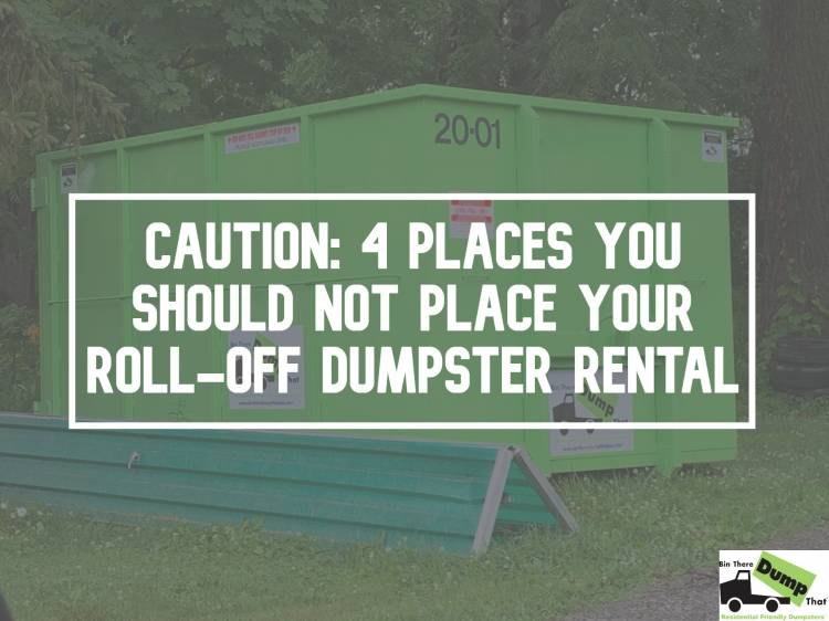 4 Places You Should Not Place Your Dumpster Rental