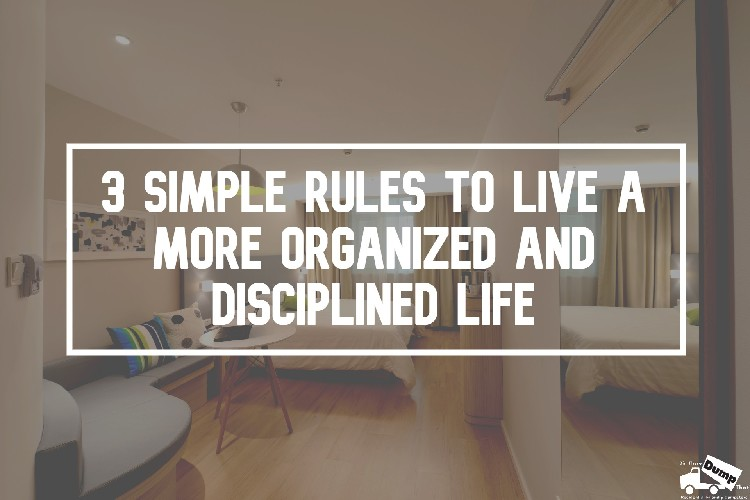 Simple Rules To Live A More Organized & Discipline